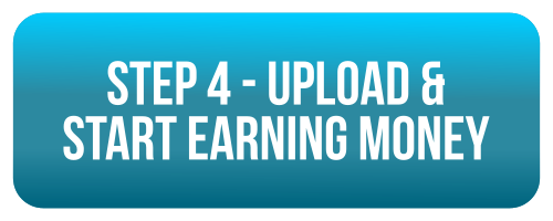 step 4 - upload and start earning money